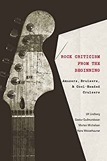 Rock Criticism from the Beginning: Amusers, Bruisers, and Cool-Headed Cruisers (Music/Meanings)
