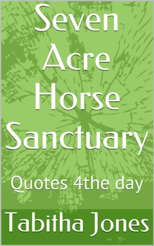 Seven Acre Horse Sanctuary: Quotes 4the day (English Edition)