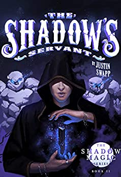 The Shadow's Servant (The Shadow Magic Series Book 2) by [Justin Swapp]