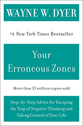 Your Erroneous Zones: Step-by-Step Advice for Escaping the Trap of Negative Thinking and Taking Control of Your Life (English Edition)