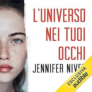 L'universo nei tuoi occhi                   Di:                                                                                                                                 Jennifer Niven                               Letto da:                                                                                                                                 Chiara Francese,                                                                                        Andrea Beltramo                      Durata:  8 ore e 22 min     27 recensioni     Totali 4,3