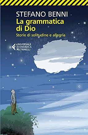 La grammatica di Dio: Storie di solitudine e allegria