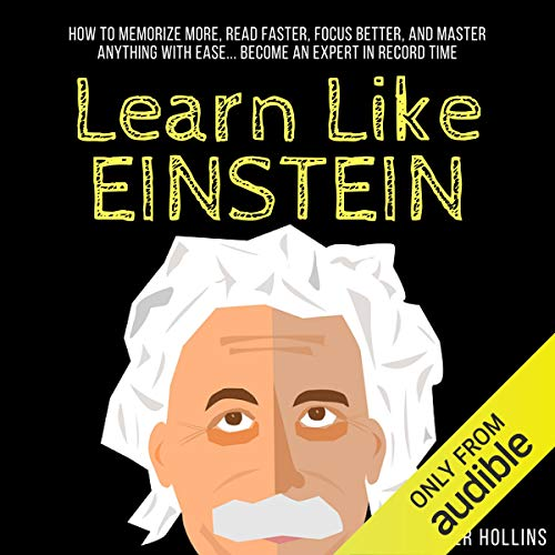 Learn Like Einstein     Memorize More, Read Faster, Focus Better, and Master Anything with Ease              Written by:                                                                                                                                 Peter Hollins                               Narrated by:                                                                                                                                 Joe Hempel                      Length: 2 hrs and 19 mins     1 rating     Overall 2.0