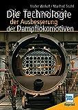 Die Technologie der Ausbesserung der Dampflokomotiven - Walter Weikelt