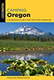 Camping Oregon: A Comprehensive Guide to Public Tent and RV Campgrounds (State Camping Series)