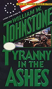 Tyranny in the Ashes by [William W. Johnstone]