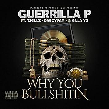 Why U Bullshitin' (feat. T.Millz, Daboyfam & Killa YG)