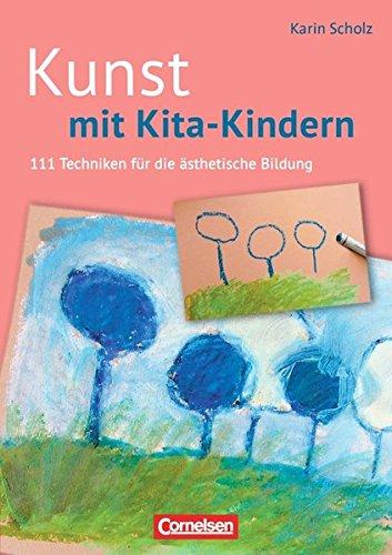 Kunst mit Kita-Kindern: 111 Techniken für die ästhetische Bildung. Buch