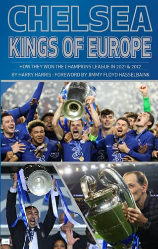 Chelsea: Kings of Europe: HOW THEY WON THE CHAMPIONS LEAGUE IN 2021 & 2012