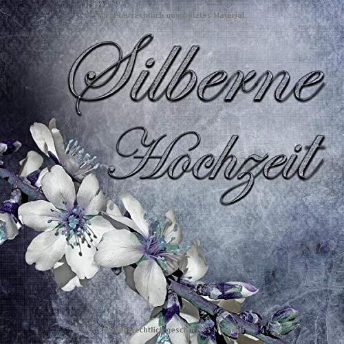 Silberne Hochzeit: Gästebuch zur silbernen Hochzeit mit edlem Softcover I 80 Seiten für 40...