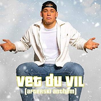 Vet Du Vil (Afterski Anthem)