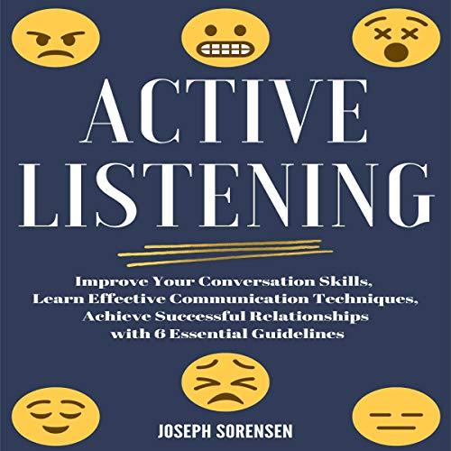 Active Listening: Improve Your Conversation Skills, Learn Effective Comunication Techniques Audiobook By Joseph Sorensen cover art