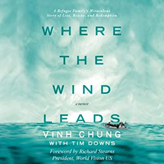 Where the Wind Leads     A Refugee Family's Miraculous Story of Loss, Rescue, and Redemption              By:                                                                                                                                 Vinh Chung                               Narrated by:                                                                                                                                 Josh Aaron                      Length: 10 hrs and 23 mins     356 ratings     Overall 4.7
