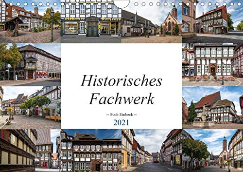 Historisches Fachwerk - Stadt Einbeck (Wandkalender 2021 DIN A4 quer)