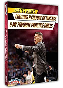 Porter Moser  Creating a Culture of Success & My Favorite Practice Drills