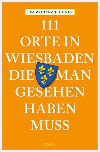 111 Orte in Wiesbaden, die man gesehen haben muss (111 Orte ...)