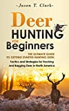 Deer Hunting for Beginners: The Ultimate Guide to Getting Started Hunting Deer: Tactics and Strategies for Tracking and Bagging Deer in North America (Happier Outdoors) (English Edition)