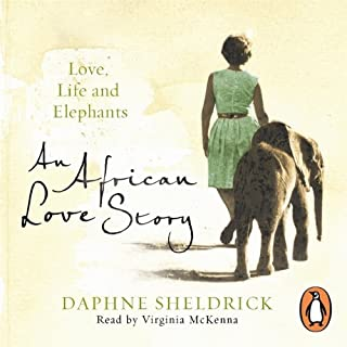 An African Love Story     Love, Life and Elephants              By:                                                                                                                                 Daphne Sheldrick                               Narrated by:                                                                                                                                 Virginia McKenna                      Length: 14 hrs and 45 mins     84 ratings     Overall 4.7