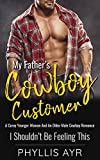 My Father's Cowboy Customer: A Curvy Younger Woman And An Older Male Cowboy Romance (I Shouldn't Be Feeling This Book 17)