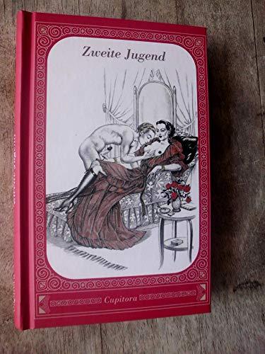 Zweite Jugend : Ein schamloser Roman nach einem geheimen Privatmanuskript von 1919, versehen mit über 20 eindeutigen Zeichnungen