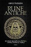 Rune antiche. La magia nascosta nel Futhark, l'antico alfabeto runico