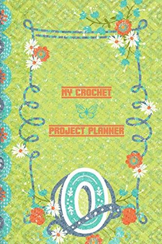 My Crochet Project Planner O: Planner to Write In Family Crochet Projects - Things To Crochet List Log - Crochet Materials Maintenance Tracker