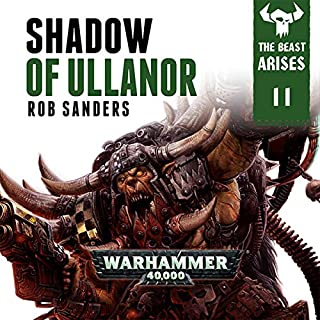 Shadow of Ullanor: Warhammer 40,000     The Beast Arises, Book 11              Written by:                                                                                                                                 Rob Sanders                               Narrated by:                                                                                                                                 Gareth Armstrong                      Length: 5 hrs and 20 mins     6 ratings     Overall 4.7