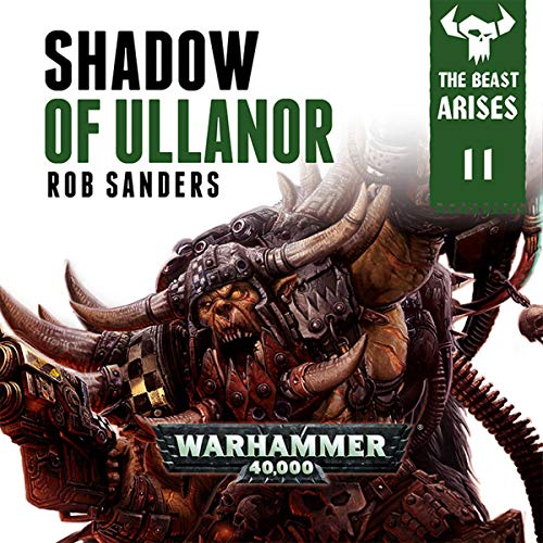 Shadow of Ullanor: Warhammer 40,000     The Beast Arises, Book 11              De :                                                                                                                                 Rob Sanders                               Lu par :                                                                                                                                 Gareth Armstrong                      Durée : 5 h et 20 min     1 notation     Global 5,0