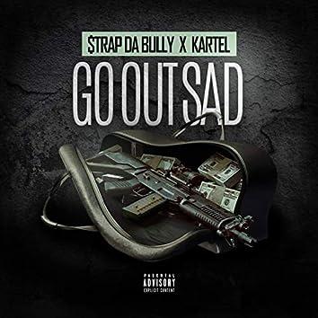 Go Out Sad