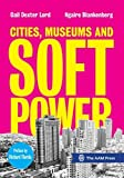 Cities, Museums and Soft Power by Gail Dexter Lord Ngaire Blankenberg(2015-03-10)