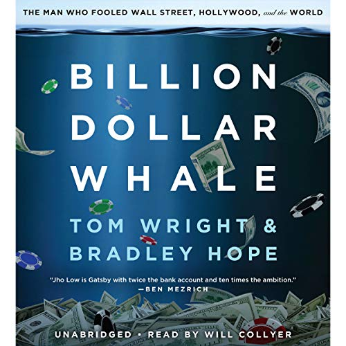 Billion Dollar Whale                   By:                                                                                                                                 Bradley Hope,                                                                                        Tom Wright                               Narrated by:                                                                                                                                 Will Collyer                      Length: 12 hrs and 26 mins     2,586 ratings     Overall 4.6