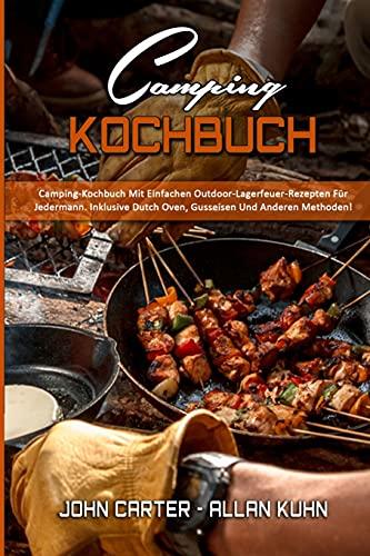 Camping-Kochbuch: Camping-Kochbuch Mit Einfachen Outdoor-Lagerfeuer-Rezepten Für Jedermann. Inklusive Dutch Oven, Gusseisen Und Anderen Methoden! (Camping Cookbook) (German Version)