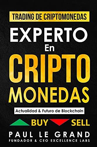 Experto en Criptomonedas - Actualidad & Futuro de Blockchain (Trading Criptomonedas, Minar, Blockchain, Bitcoin, Ethereum Y Mucho Más)