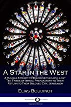 A Star in the West: A Humble Attempt to Discover the Long Lost Ten Tribes of Israel; Preparatory to Their Return to Their Beloved City, Jerusalem