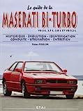 Le guide de la Maserati bi-turbo V6 2L, 2,5L, 2,8L et V8 3,2L : Historique, évolution, identification, conduite, utilisation, entretien