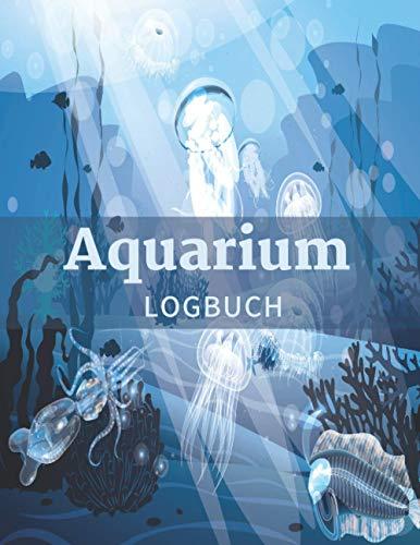 Aquarium Logbuch: Notizbuch zur Wartung des Aquariums für Süßwasser- und Salzwasserfischbehälter, das sich hervorragend zur Aufzeichnung von ... eignet. Wassertests, Behandlungen, Reinigung.
