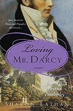 Loving Mr. Darcy: Journeys Beyond Pemberley (The Darcy Saga Book 2)