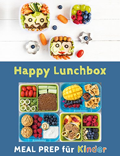 Happy Lunchbox: Gesunde Pause! Lunch- und Snackboxen vorbereiten: MEAL PREP für Kinder (Happy Kids 1)