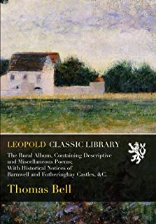 The Rural Album, Containing Descriptive and Miscellaneous Poems; With Historical Notices of Barnwell and Fotheringhay Cast...
