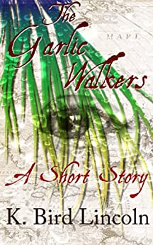 The Garlic Walkers by [K. Bird Lincoln]