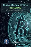 Make Money Online: Bitcoin, Swing Trading, Option Trading. The Most Complete Course for Investing Safely and Making Money Fast