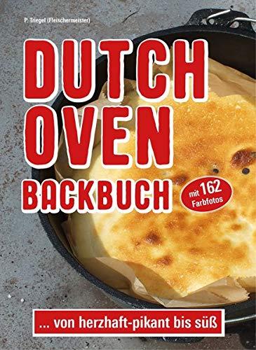 Dutch Oven Backbuch: ...von herzhaft bis süß. Mit 162 Farbfotos: ...von herzhaft - pikant bis süß