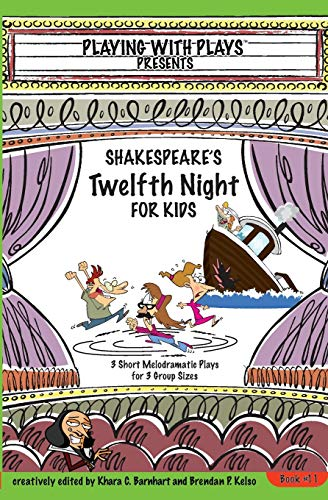Shakespeares Twelfth Night For Kids 3 Short Melodramatic Plays For 3 Group Sizes Playing With Plays Volume 11