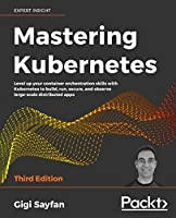 Mastering Kubernetes: Level up your container orchestration skills with Kubernetes to build, run, secure, and observe large-scale distributed apps, 3rd Edition Front Cover