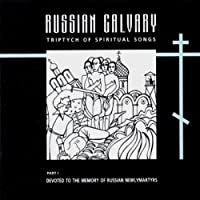 Russian Calvary: Triptych of Spiritual Songs, Pt. 1