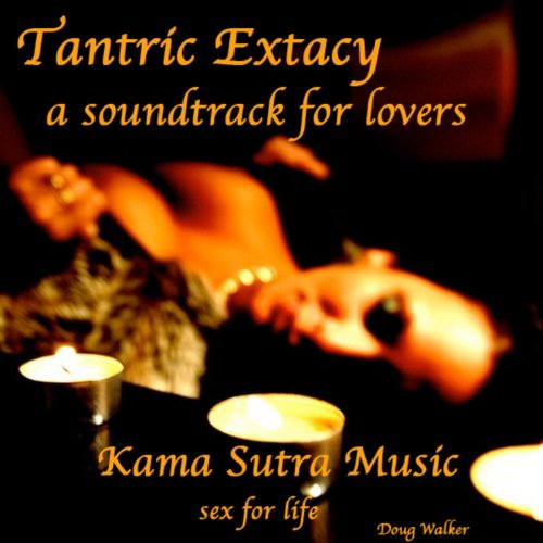 Tantric Extacy, a Soundtrack for Lovers, Kama Sutra Music, Sex for Life