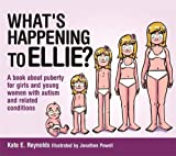 Reynolds, K: What's Happening to Ellie?: A Book about Puberty for Girls and Young Women with Autism and Related Conditions (Ellie and Tom) - Kate E. Reynolds
