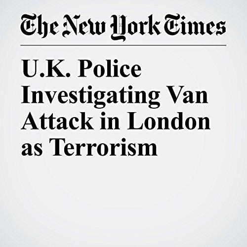 U.K. Police Investigating Van Attack in London as Terrorism copertina