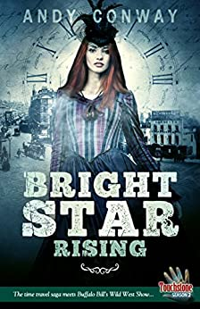 Bright Star Rising: The time travel saga meets Buffalo Bill's Wild West Show... (Touchstone Book 9) by [Andy Conway]