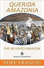 Querida Amazonia: The Beloved Amazon
